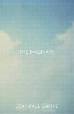 The Imaginary: A Phenomenological Psychology of the Imagination