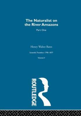 The Naturalist on the River Amazons: Scientific Travellers 1790-1877: Volume 5