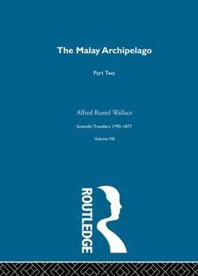 The Malay Archipelago: Scientific Travellers 1790-1877: Volume 8