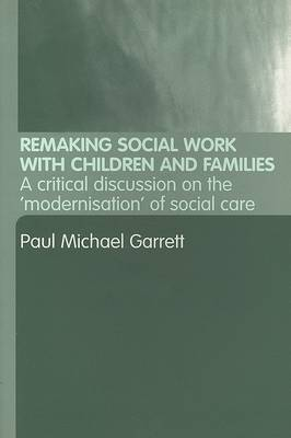 Remaking Social Work with Children and Families: A Critical Discussion on the  Modernisation  of Social Care