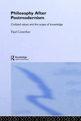 Philosophy After Postmodernism: Civilized Values and the Scope of Knowledge