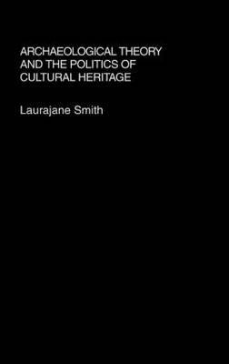 Archaeological Theory and the Politics of Cultural Heritage