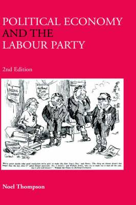 Political Economy and the Labour Party: The Economics of Democratic Socialism 1884-2005