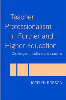 Teacher Professionalism in Further and Higher Education: Challenges to Culture and Practice