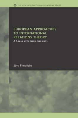 European Approaches to International Relations Theory: A House with Many Mansions