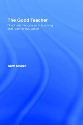 The Good Teacher: Dominant Discourses in Teacher Education