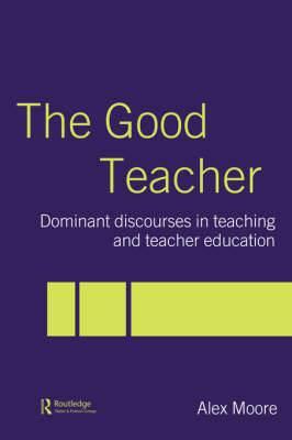 The Good Teacher: Dominant Discourses in Teacher Education