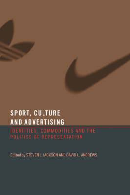 Sport, Culture and Advertising: Identities, Commodities and the Politics of Representation