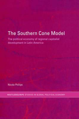 The Southern Cone Model: The Political Economy of Regional Capitalist Development in Latin America