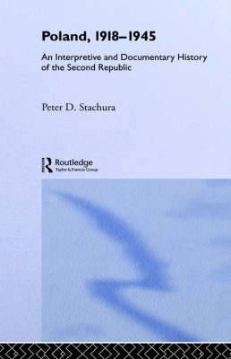 Poland, 1918-1945: An Interpretive and Documentary History of the Second Republic