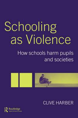 Schooling as Violence: How Schools Harm Pupils and Societies
