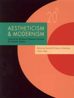 Aestheticism and Modernism: Debating Twentieth-Century Literature 1900-1960