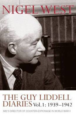 The Guy Liddell Diaries: MI5's Director of Counter-Espionage in World War II: v. 1: 1939-1942