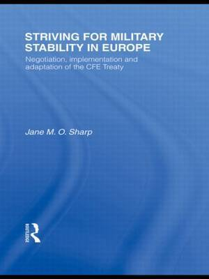 Striving for Military Stability in Europe: Negotiation, Implementation, and Adaptation of the CFE Treaty