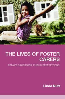 The Lives of Foster Carers: Private Sacrifices, Public Restrictions