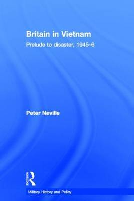 Britain in Vietnam: Prelude to Disaster, 1945-46