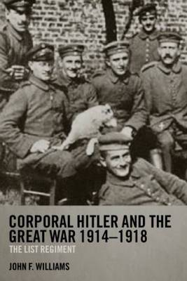 Corporal Hitler and the Great War 1914-1918: The List Regiment