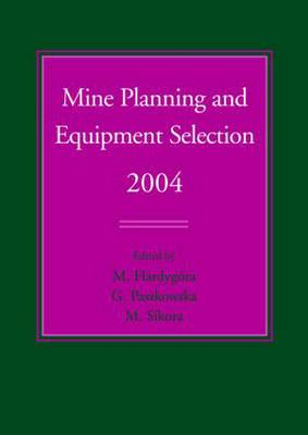 Mine Planning and Equipment Selection 2004: Proceedings of the Thirteenth International Symposium on Mine Planning and Equipment Selection, Wroclaw, Poland, 1-3 September, 2004