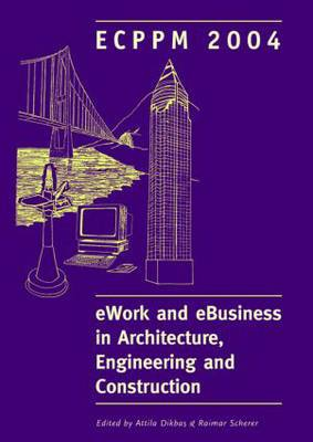 eWork and eBusiness in Architecture, Engineering and Construction: Proceedings of the 5th European Conference on Product and Process Modelling in the Building and Construction Industry : ECPPM 2004, 8-10 September 2004, Istanbul, Turkey