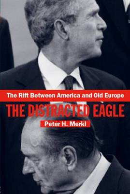 The Rift Between America and Old Europe: The Distracted Eagle