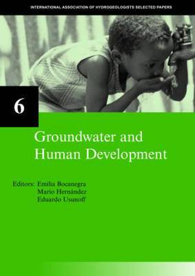 Groundwater and Human Development: IAH Selected Papers on Hydrogeology: Volume 6