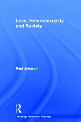 Love, Heterosexuality and Society: Sociological Perspectives on Love and Heterosexuality