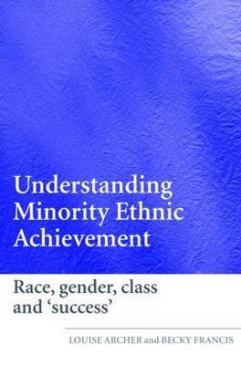 Understanding Minority Ethnic Achievement: Race, Gender, Class and 'Success'