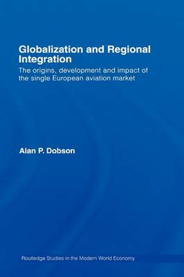 Globalization and Regional Integration: The Origins, Development and Impact of the Single European Aviation Market