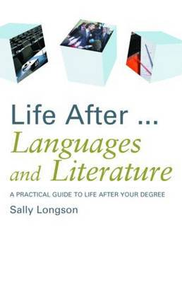 Life After... Languages and Literature: A Practical Guide to Life After Your Degree