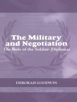 The Military and Negotiation: The Role of the Soldier/Diplomat