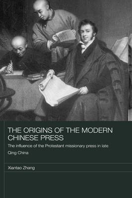 The Origins of the Modern Chinese Press: The Influence of the Protestant Missionary Press in Late Qing China