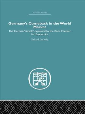 Germany's Comeback in the World Market: The German 'Miracle' Explained by the Bonn Minister for Economics