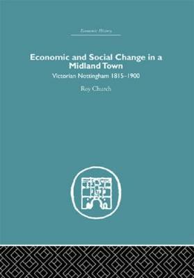 Economic and Social Change in a Midland Town: Victorian Nottingham 1815-1900