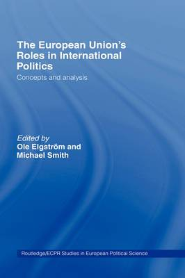 The European Union's Roles in International Politics: Concepts and Analysis