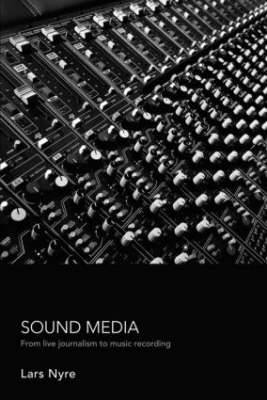Sound Media: From Live Journalism to Music Recording