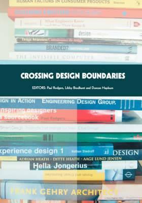 Crossing Design Boundaries: Proceedings of the 3rd Engineering & Product Design Education International Conference, 15-16 September 2005, Edinburgh, UK
