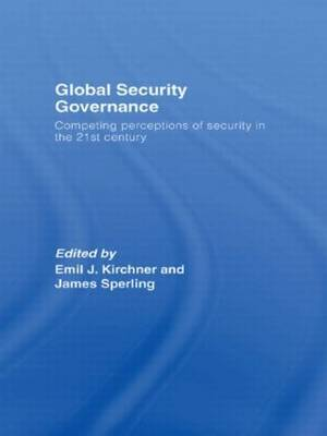 Global Security Governance: Competing Perceptions of Security in the Twenty-First Century