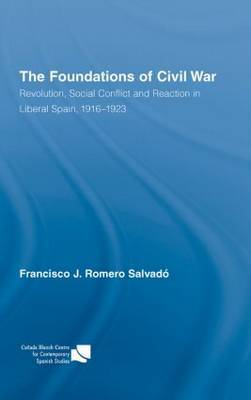 The Foundations of Civil War: Revolution, Social Conflict and Reaction in Liberal Spain, 1916-1923