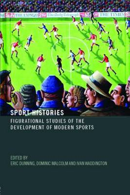 Sport Histories: Figurational Studies of the Development of Modern Sports