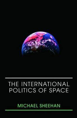 The International Politics of Space: No Final Frontier