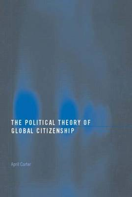 The Political Theory of Global Citizenship