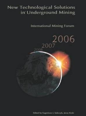 International Mining Forum 2006, New Technological Solutions in Underground Mining