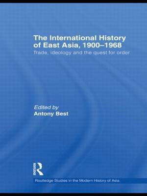 The International History of East Asia, 1900-1968: Trade, Ideology and the Quest for Order