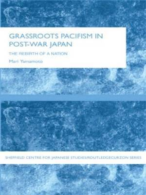 Grassroots Pacifism in Post-war Japan: The Rebirth of a Nation