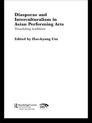 Diasporas and Interculturalism in Asian Performing Arts: Translating Traditions