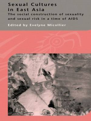 Sexual Cultures in East Asia: The Social Construction of Sexuality and Sexual Risk in a Time of AIDS