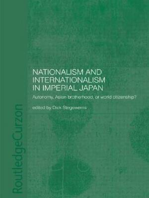 Nationalism and Internationalism in Imperial Japan: Autonomy, Asian Brotherhood, or World Citizenship?