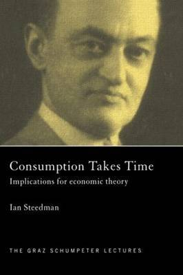 Consumption Takes Time: Implications for Economic Theory