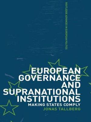 European Governance and Supranational Institutions: Making States Comply