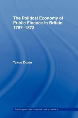 Political Economy of Public Finance in Britain, 1767-1873